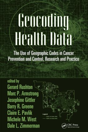 Geocoding Health Data: The Use of Geographic Codes in Cancer Prevention and Control, Research and Practice, 1st Edition (Hardback) book cover