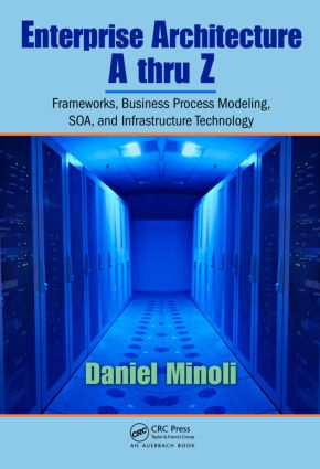 Enterprise Architecture A to Z: Frameworks, Business Process Modeling, SOA, and Infrastructure Technology, 1st Edition (Hardback) book cover