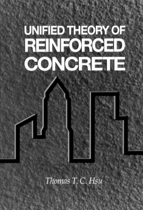 Unified Theory of Reinforced Concrete: 1st Edition (Hardback) book cover