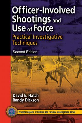 Officer-Involved Shootings and Use of Force: Practical Investigative Techniques, Second Edition book cover