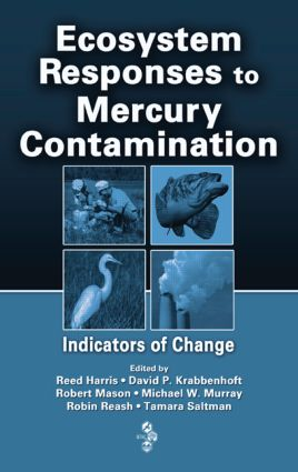 Ecosystem Responses to Mercury Contamination: Indicators of Change, 1st Edition (Hardback) book cover