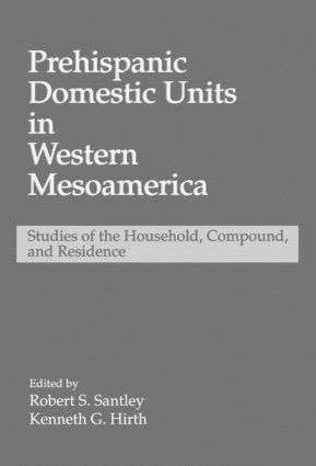Prehispanic Domestic Units in Western Mesoamerica: Studies of the Household, Compound, and Residence, 1st Edition (Hardback) book cover