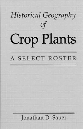 Historical Geography of Crop Plants: A Select Roster, 1st Edition (Hardback) book cover