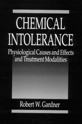 Chemical Intolerance: Physiological Causes and Effects and Treatment Modalities, 1st Edition (Hardback) book cover