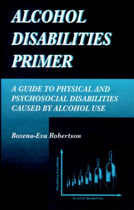 Alcohol Disabilities Primer: A Guide to Physical and Psychosocial Disabilities Caused by Alcohol Use, 1st Edition (Hardback) book cover