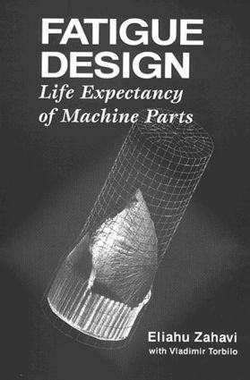 Fatigue Design: Life Expectancy of Machine Parts, 1st Edition (Hardback) book cover
