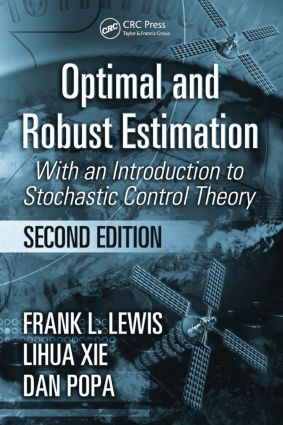 Optimal and Robust Estimation: With an Introduction to Stochastic Control Theory, Second Edition book cover