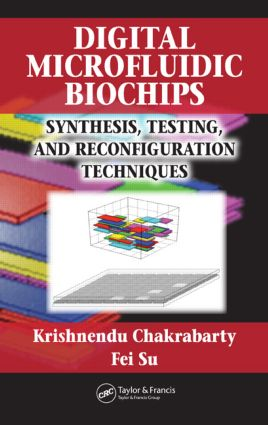 Digital Microfluidic Biochips: Synthesis, Testing, and Reconfiguration Techniques, 1st Edition (Hardback) book cover