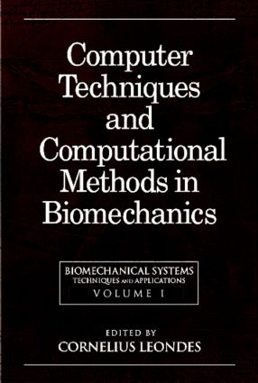 Biomechanical Systems: Techniques and Applications, Volume I: Computer Techniques and Computational Methods in Biomechanics, 1st Edition (Hardback) book cover