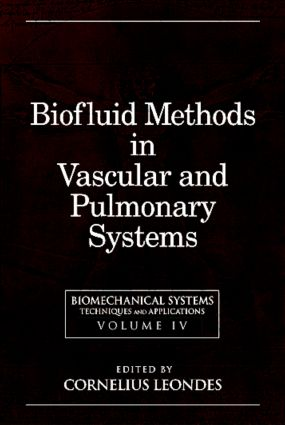 Biomechanical Systems: Techniques and Applications, Volume IV: Biofluid Methods in Vascular and Pulmonary Systems, 1st Edition (Hardback) book cover
