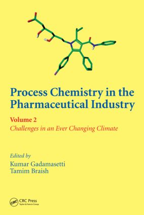 Process Chemistry in the Pharmaceutical Industry, Volume 2: Challenges in an Ever Changing Climate, 1st Edition (Hardback) book cover