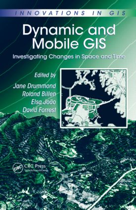 Dynamic and Mobile GIS: Investigating Changes in Space and Time, 1st Edition (Hardback) book cover