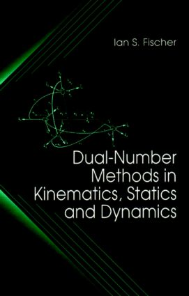 Dual-Number Methods in Kinematics, Statics and Dynamics: 1st Edition (Hardback) book cover
