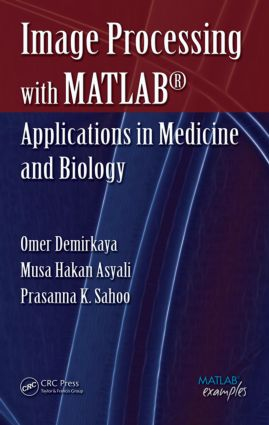 Image Processing with MATLAB: Applications in Medicine and