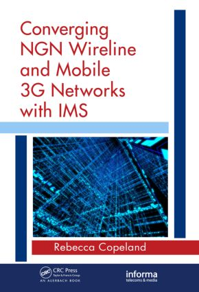 Converging NGN Wireline and Mobile 3G Networks with IMS: Converging NGN and 3G Mobile, 1st Edition (Hardback) book cover