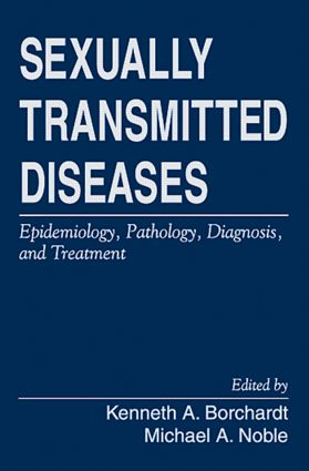 Sexually Transmitted Diseases: Epidemiology, Pathology, Diagnosis, and Treatment, 1st Edition (Hardback) book cover
