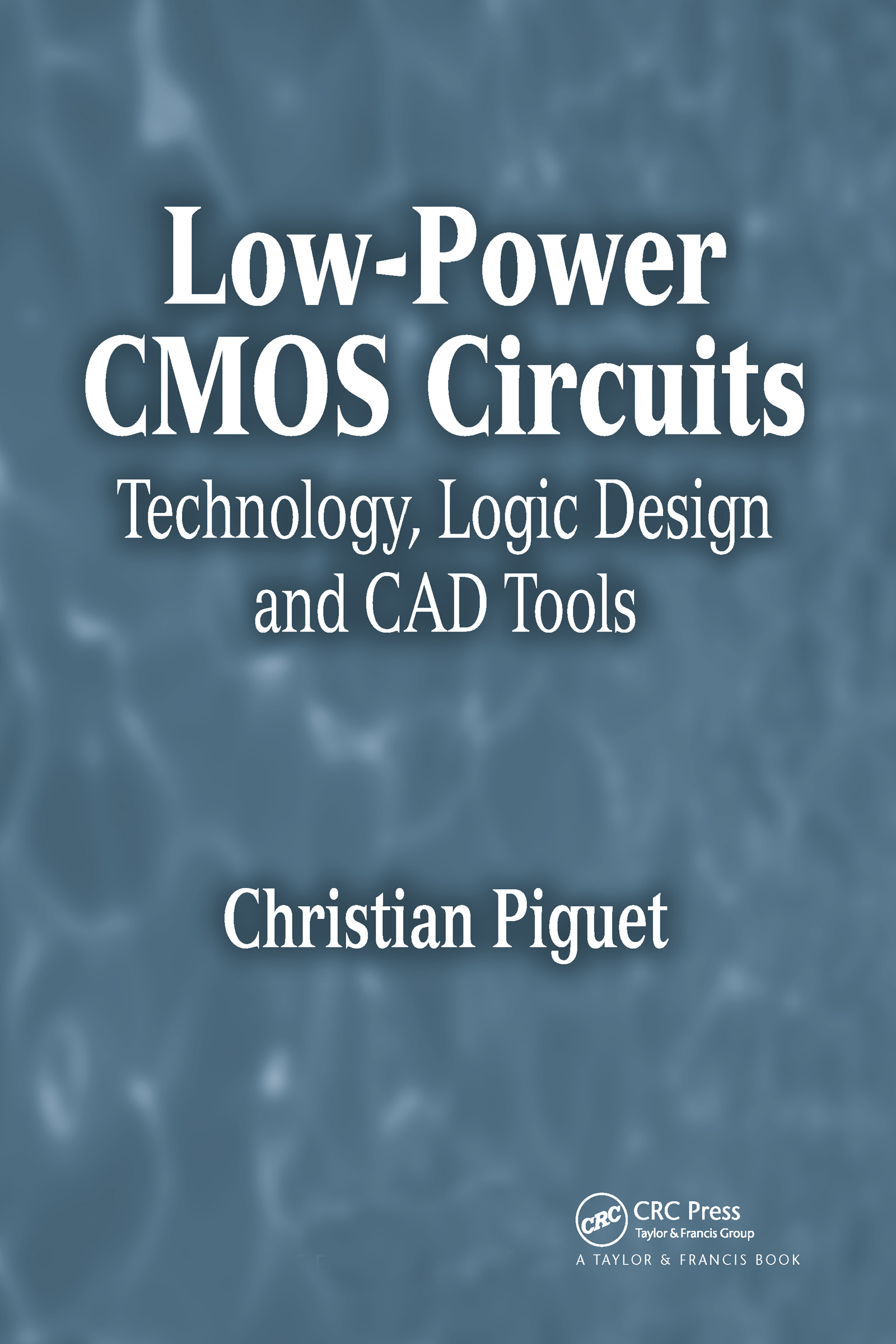 Low-Power CMOS Circuits: Technology, Logic Design and CAD Tools, 1st Edition (Hardback) book cover