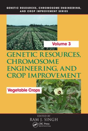 Genetic Resources, Chromosome Engineering, and Crop Improvement: Vegetable Crops, Volume 3, 1st Edition (Hardback) book cover