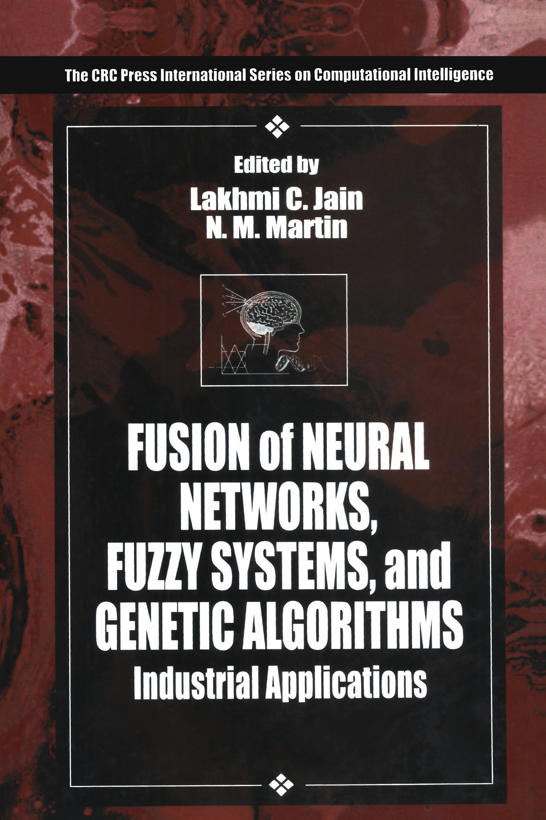 Fusion of Neural Networks, Fuzzy Systems and Genetic Algorithms: Industrial Applications, 1st Edition (Hardback) book cover