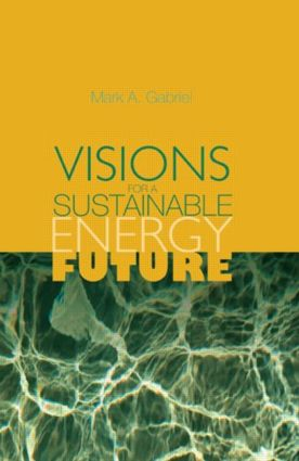 Visions for a Sustainable Energy Future: 1st Edition (Hardback) book cover