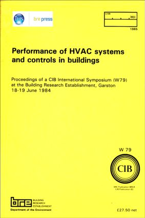 Performance of HVAC Systems and Controls in Buildings: Proceedings of a CIB International Symposium (W79) at the Building Research Establishment, Garston 18-19 June 1984 (BR 64) (Paperback) book cover