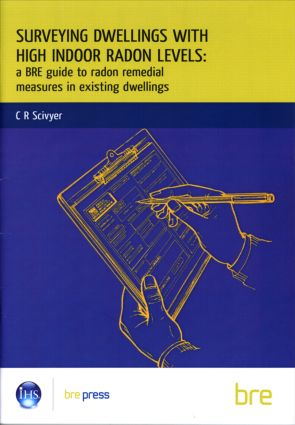 Surveying Dwellings with High Indoor Radon Levels: A BRE Guide to Radon Remedial Measures in Existing Dwellings (BR 250) book cover