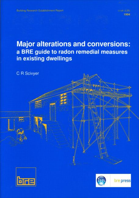 Major Alterations and Conversions: A BRE Guide to Radon Remedial Measures in Existing Dwellings: (BR 267), 1st Edition (Paperback) book cover