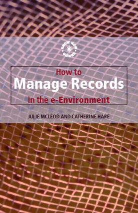 How to Manage Records in the E-Environment: 1st Edition (Paperback) book cover