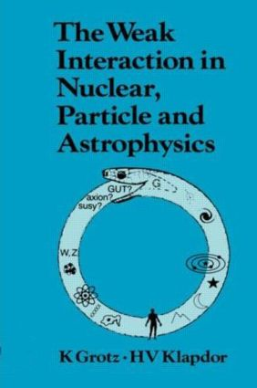 The Weak Interaction in Nuclear, Particle, and Astrophysics: 1st Edition (Hardback) book cover