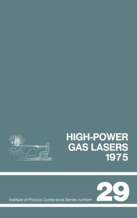 High-power gas lasers, 1975: Lectures given at a summer school organized by the International College of Applied Physics, on the physics and technology, 1st Edition (Hardback) book cover