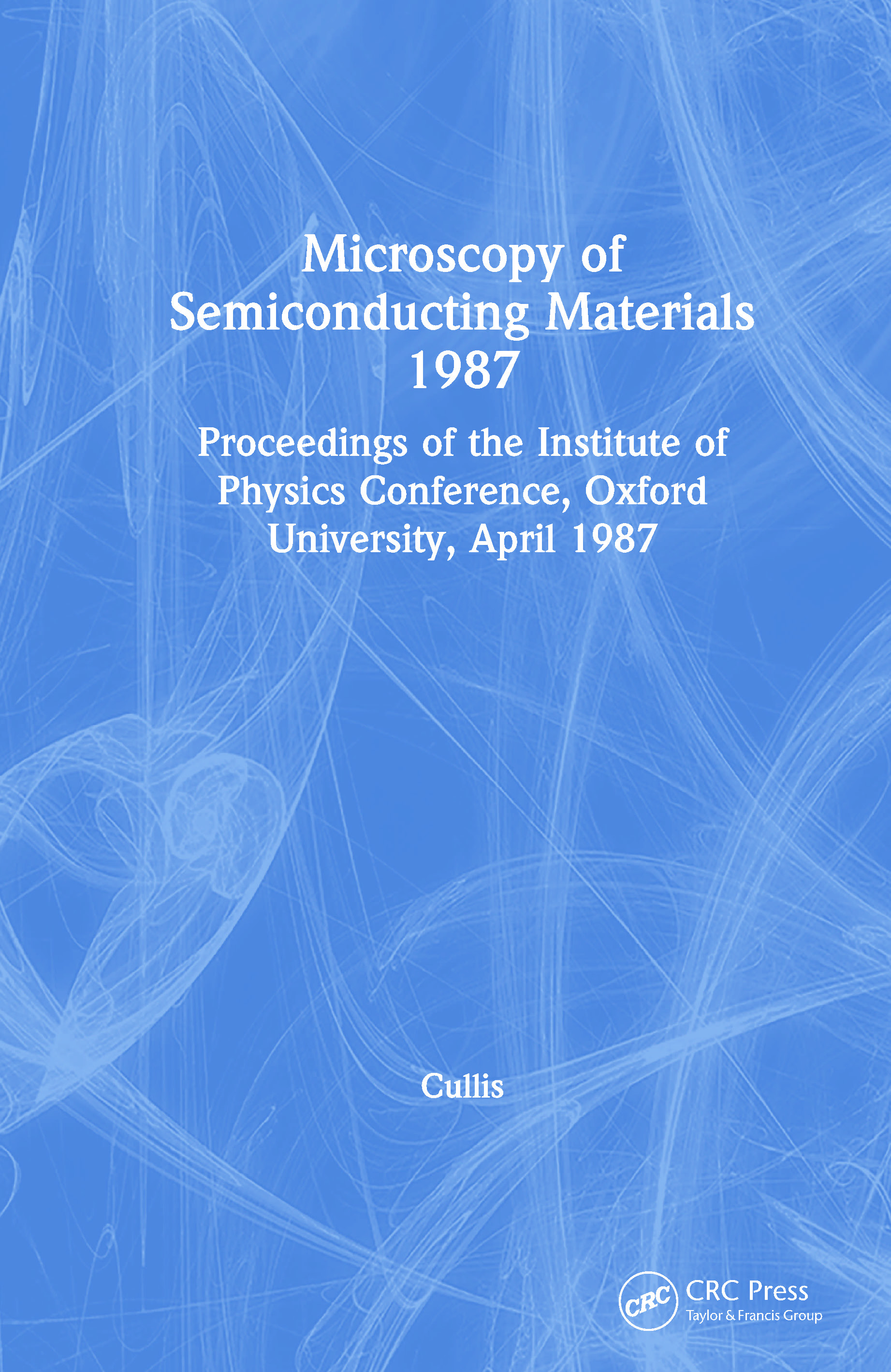 Microscopy of Semiconducting Materials 1987, Proceedings of the Institute of Physics Conference, Oxford University, April 1987: 1st Edition (Hardback) book cover
