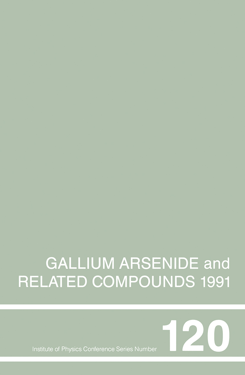 Gallium Arsenide and Related Compounds 1991, Proceedings of the Eighteenth INT Symposium, 9-12 September 1991, Seattle, USA: 1st Edition (Hardback) book cover