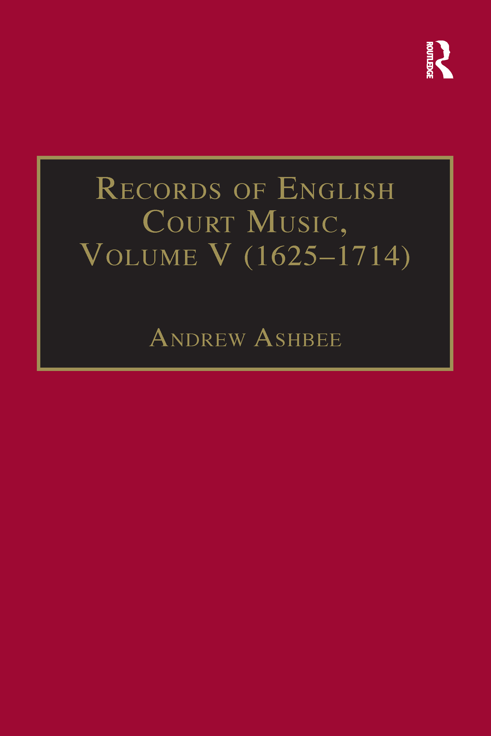 Records of English Court Music: Volume V: 1625-1714 book cover