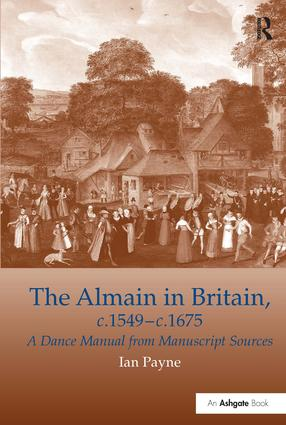 The Almain in Britain, c.1549-c.1675: A Dance Manual from Manuscript Sources, 1st Edition (Hardback) book cover