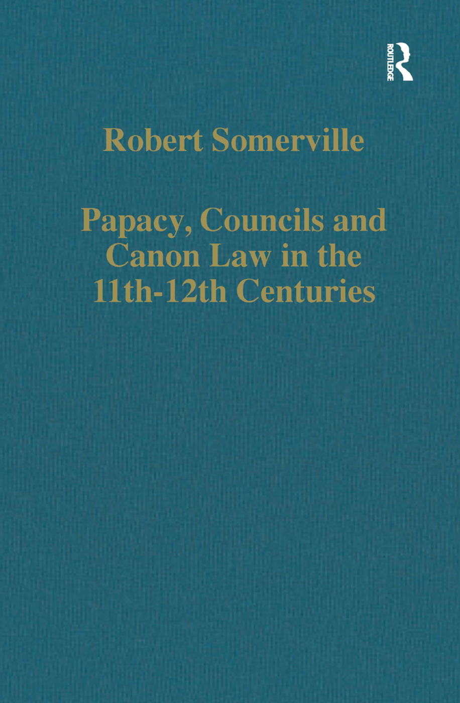 Papacy, Councils and Canon Law in the 11th–12th Centuries: 1st Edition (Hardback) book cover