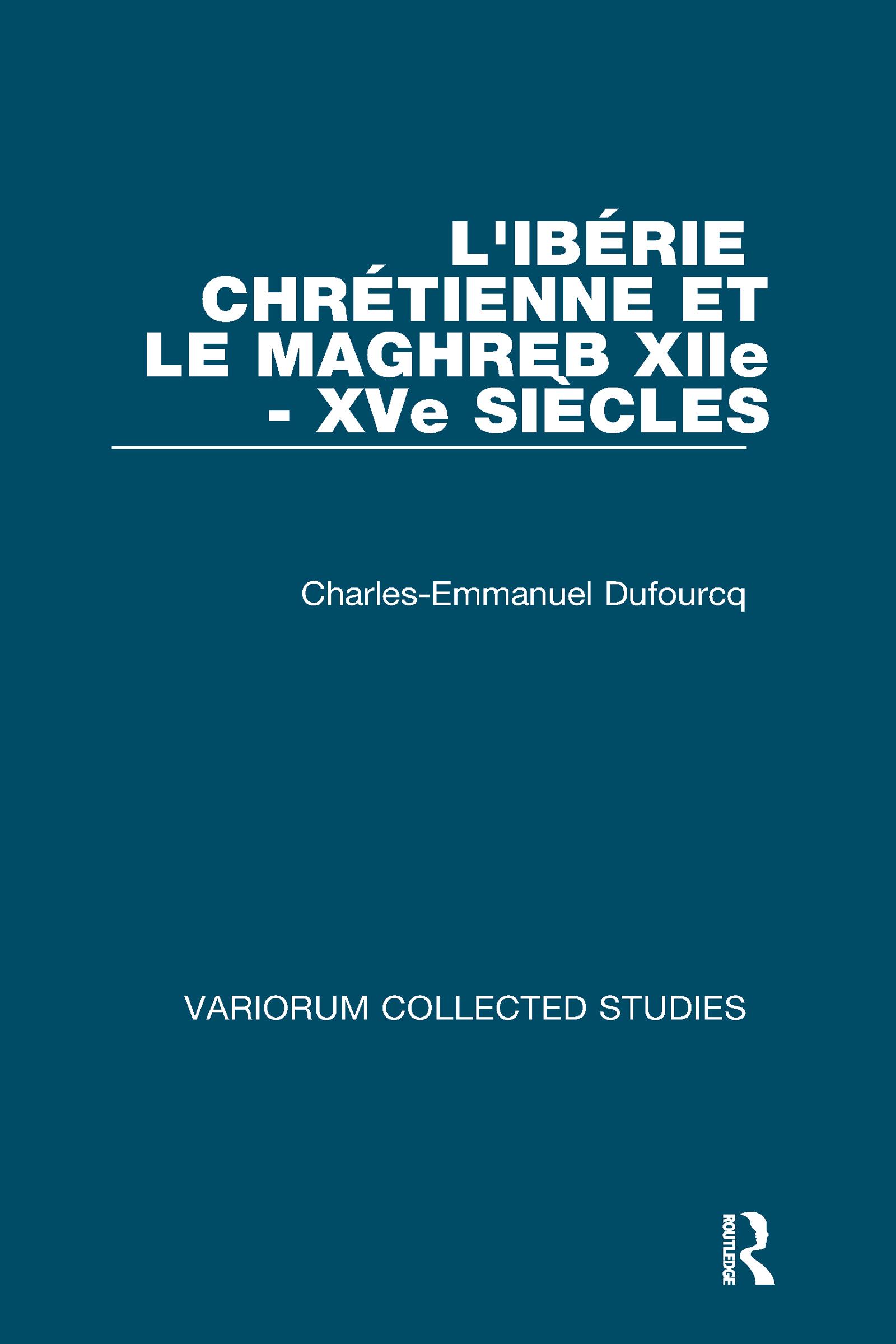 L'Ibérie Chrétienne et le Maghreb (XIIe - XVe siècles): 1st Edition (Hardback) book cover