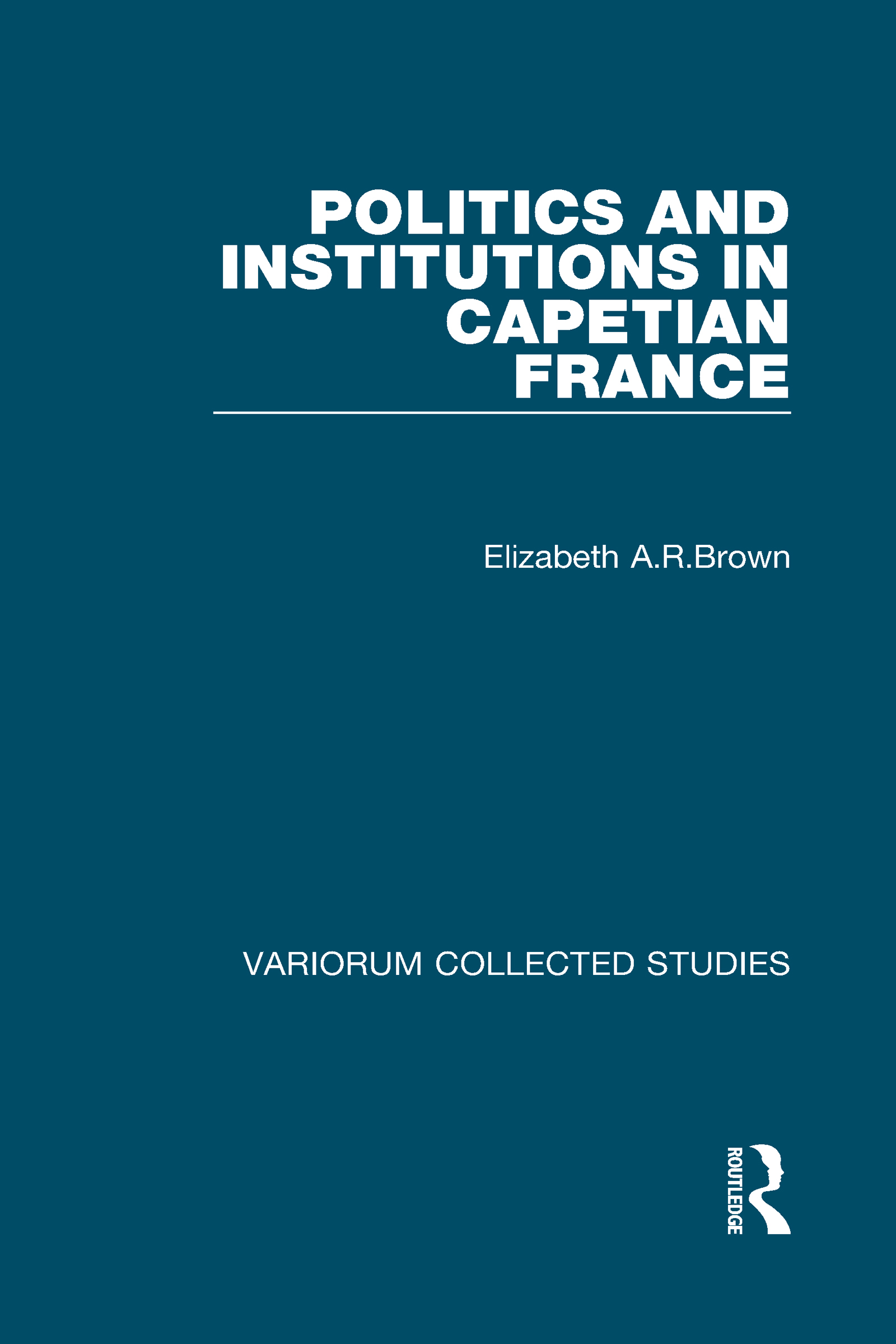 Politics and Institutions in Capetian France: 1st Edition (Hardback) book cover