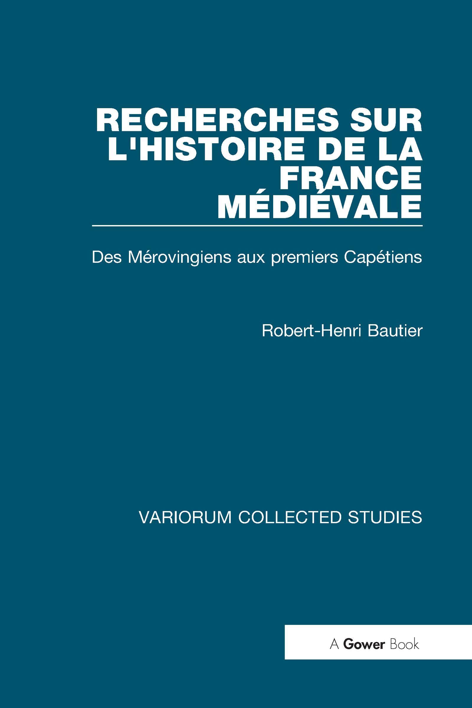 Recherches sur l'histoire de la France Médiévale: Des Mérovingiens aux Premiers Capétiens, 1st Edition (Hardback) book cover