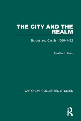 The City and the Realm: Burgos and Castile, 1080–1492: 1st Edition (Hardback) book cover