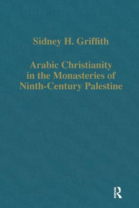 Arabic Christianity in the Monasteries of Ninth-Century Palestine: 1st Edition (Hardback) book cover