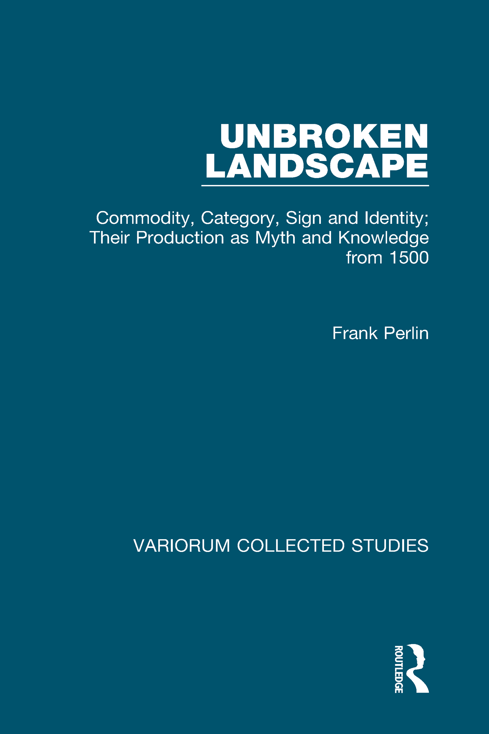 Unbroken Landscape: Commodity, Category, Sign and Identity; Their Production as Myth and Knowledge from 1500, 1st Edition (Hardback) book cover