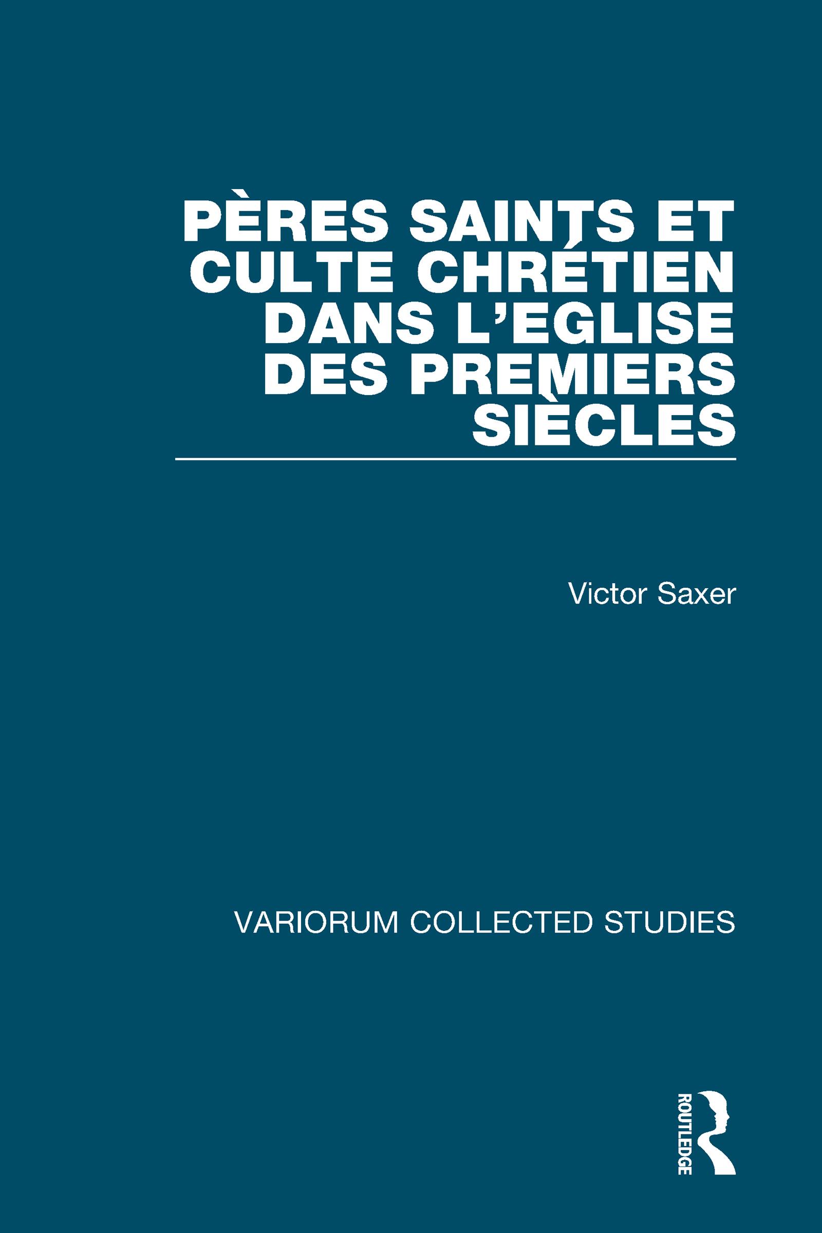 Pères saints et culte chrétien dans l'Eglise des premiers siècles: 1st Edition (Hardback) book cover