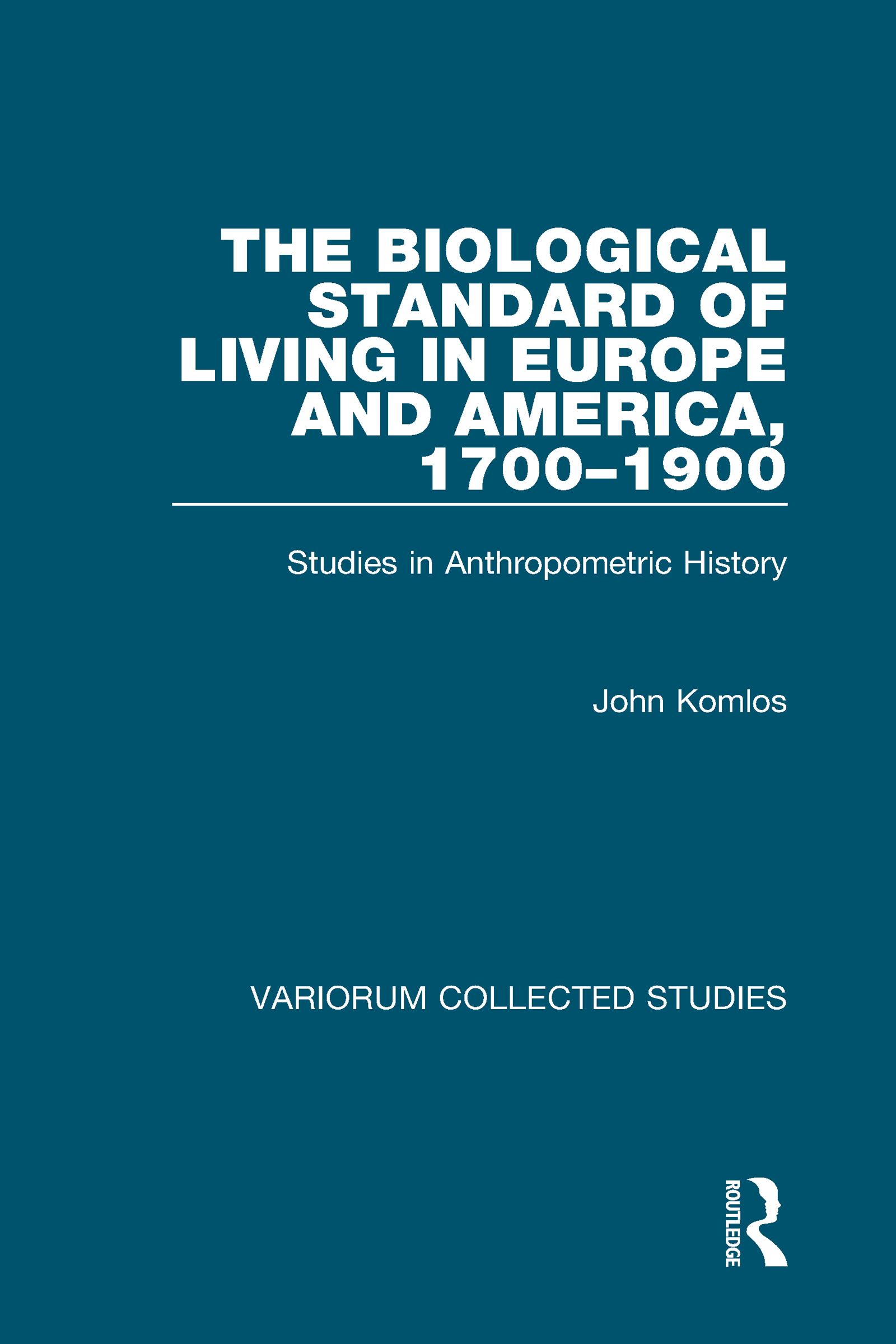 The Biological Standard of Living in Europe and America, 1700–1900: Studies in Anthropometric History (Hardback) book cover