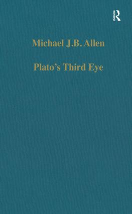 Plato's Third Eye: Studies in Marsilio Ficino's Metaphysics and its Sources, 1st Edition (Hardback) book cover