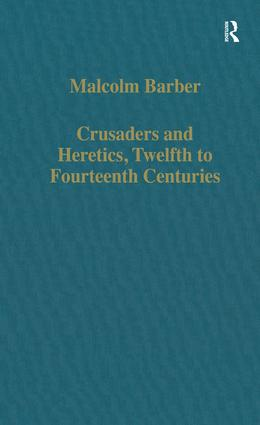 Crusaders and Heretics, Twelfth to Fourteenth Centuries