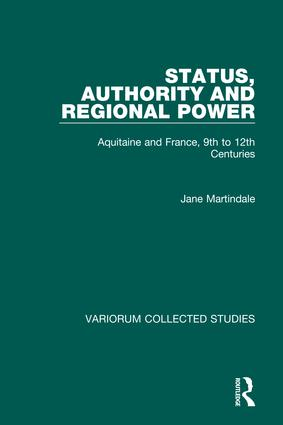 Status, Authority and Regional Power: Aquitaine and France, 9th to 12th Centuries, 1st Edition (Hardback) book cover