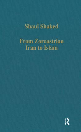 From Zoroastrian Iran to Islam: Studies in Religious History and Intercultural Contacts, 1st Edition (Hardback) book cover