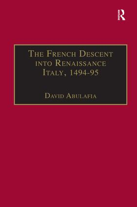 The French Descent into Renaissance Italy, 1494–95: Antecedents and Effects, 1st Edition (Hardback) book cover