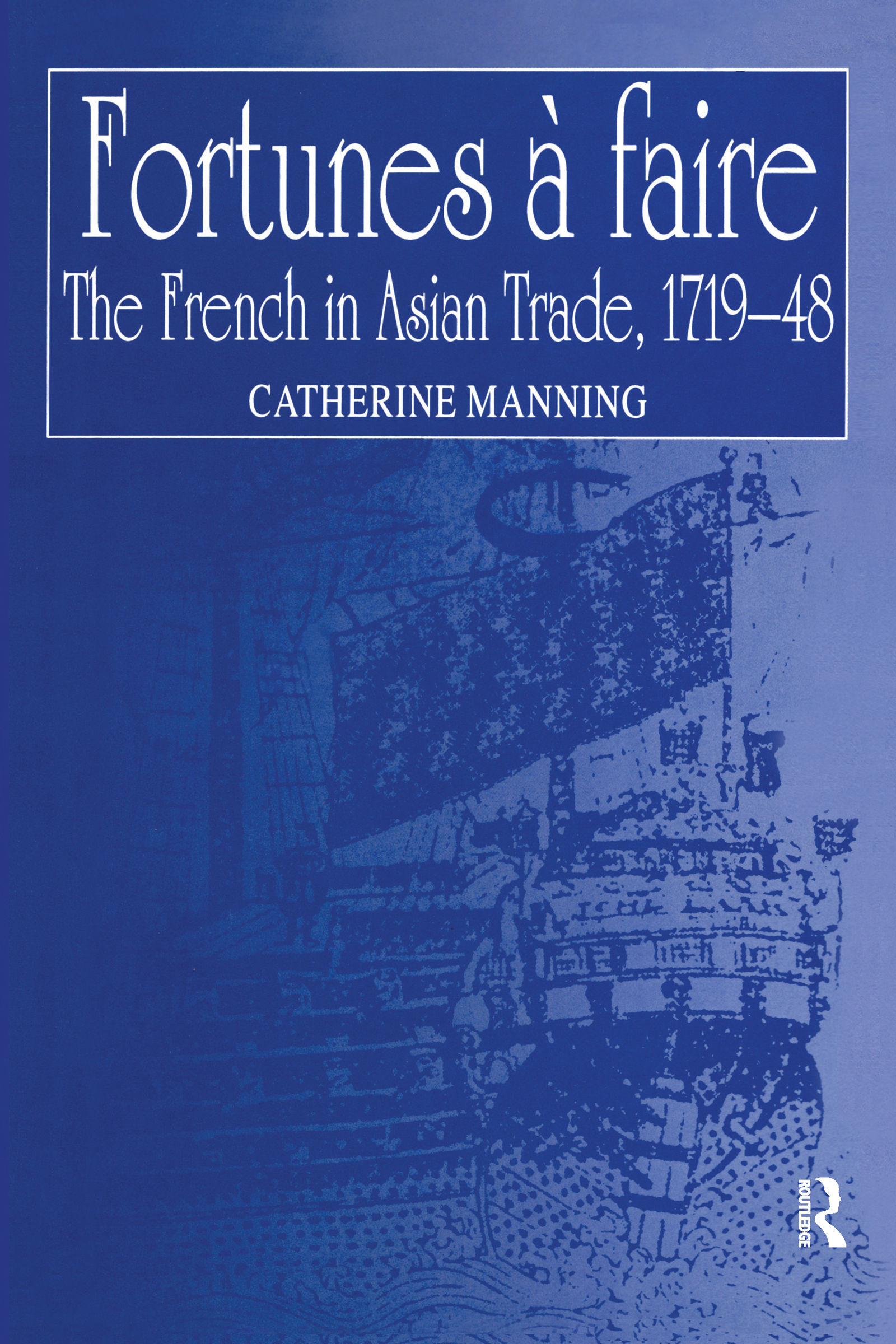 Fortunes à faire: The French in Asian Trade, 1719–48, 1st Edition (Hardback) book cover