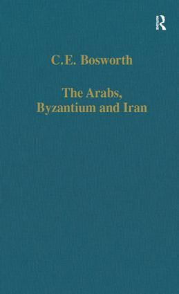 The Arabs, Byzantium and Iran: Studies in Early Islamic History and Culture, 1st Edition (Hardback) book cover